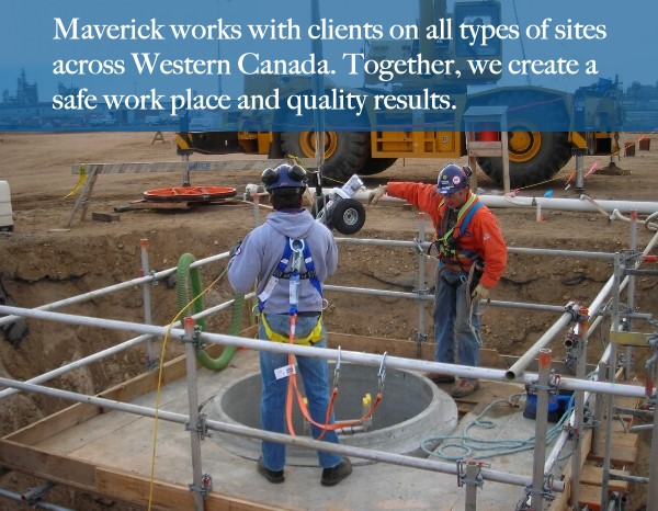 Maverick works with clients on all types of sites across Western Canada. Together, we create a safe work place and quality results.