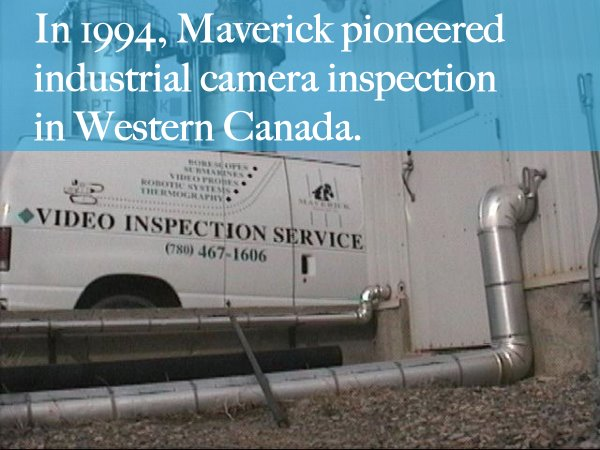 From Edmonton, Alberta Maverick provides camera inspection services to Fort McMurray, Fort Saskatchewan, Calgary, Lloydminster, Drayton Valley, Cold Lake and more.